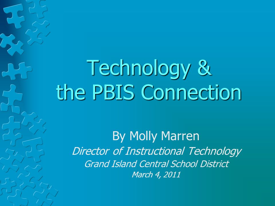 Technology & the PBIS Connection By Molly Marren Director of Instructional Technology Grand Island Central School District March 4, 2011
