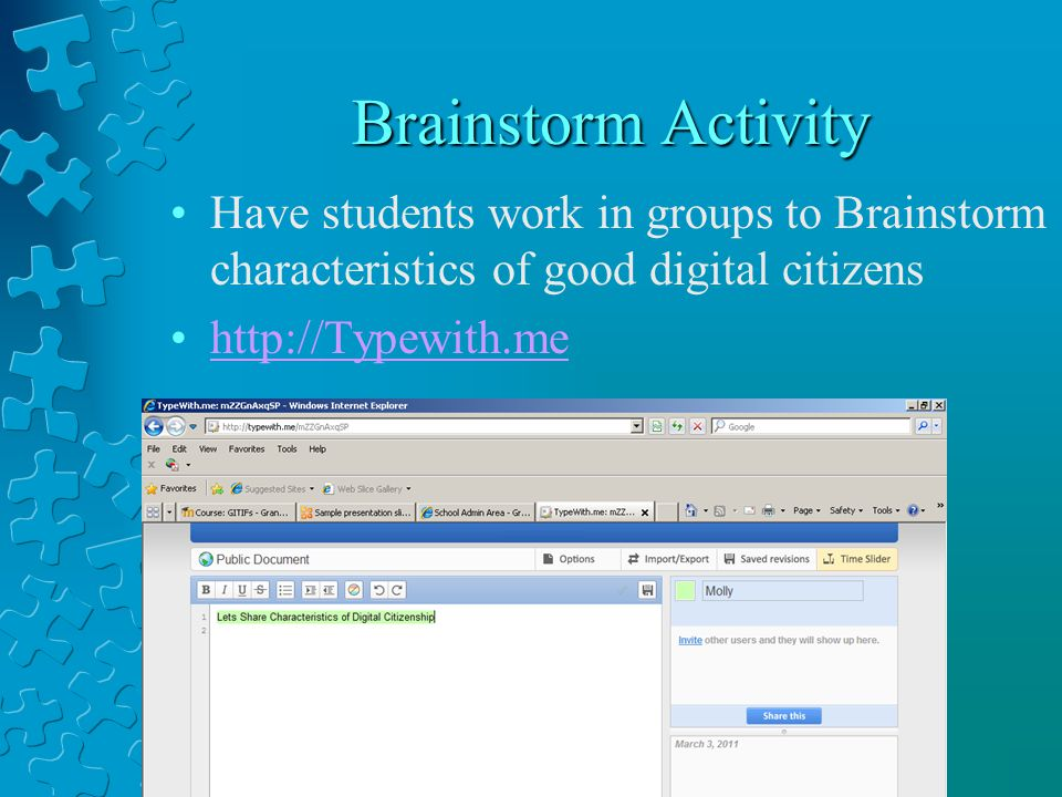 Brainstorm Activity Have students work in groups to Brainstorm characteristics of good digital citizens http://Typewith.me