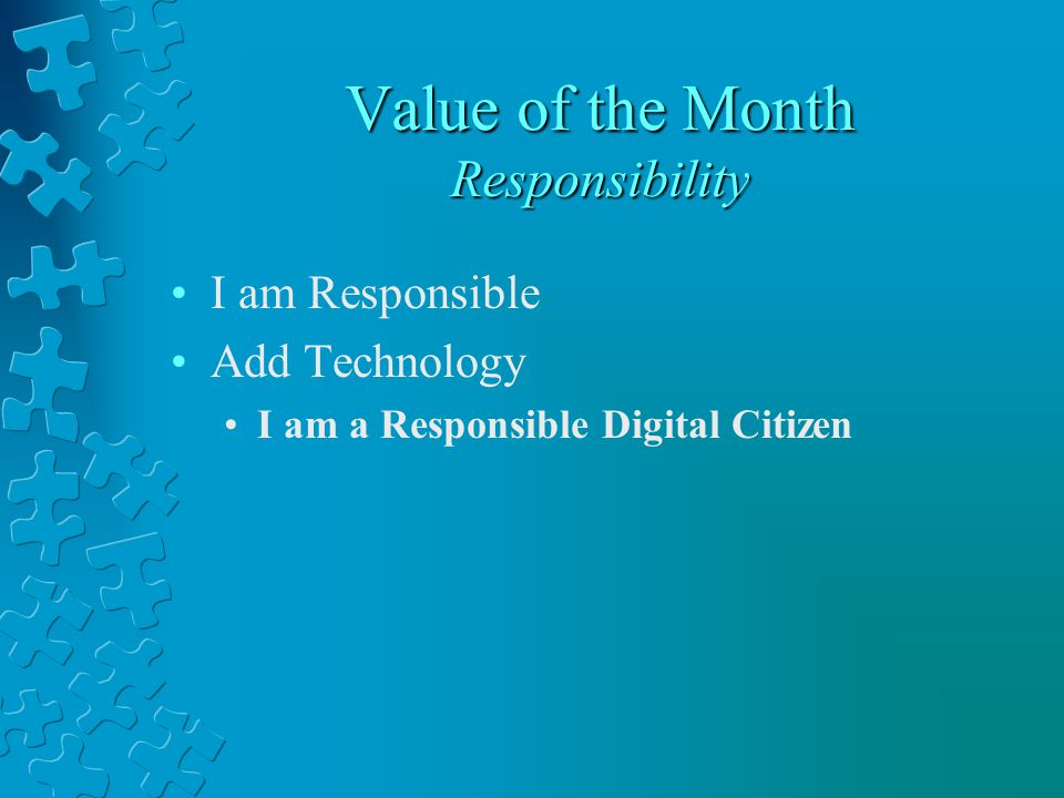 Value of the Month Responsibility I am Responsible Add Technology I am a Responsible Digital Citizen