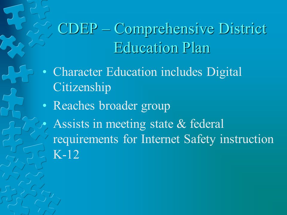 CDEP – Comprehensive District Education Plan Character Education includes Digital Citizenship Reaches broader group Assists in meeting state & federal requirements for Internet Safety instruction K-12