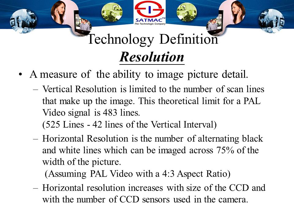 Technology Definition Minimum Illumination A measure of the least illumination that will produce an image at the highest Gain of the camera with the lens aperture set to full open.