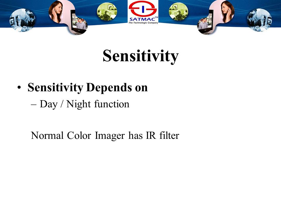Sensitivity Sensitivity Depends on –Imaging cell size The bigger imager size become, The Higher sensitivity goes.