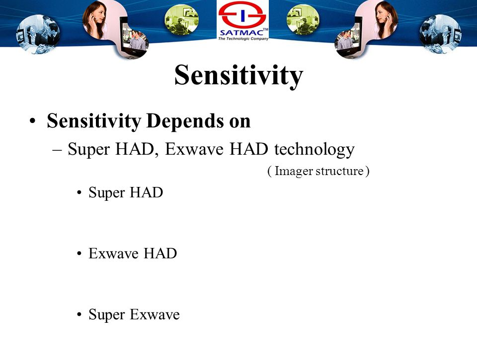 Sensitivity Sensitivity Depends on –Super HAD, Exwave HAD technology One of Imager structure technology