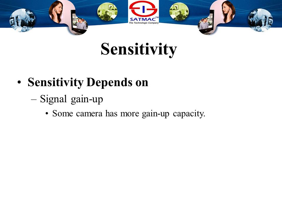 Sensitivity Sensitivity Depends on –Signal gain-up