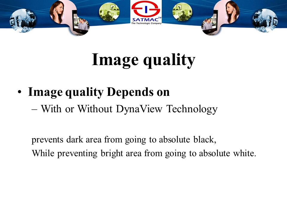 Image quality Image quality Depends on –With or Without DynaView Technology