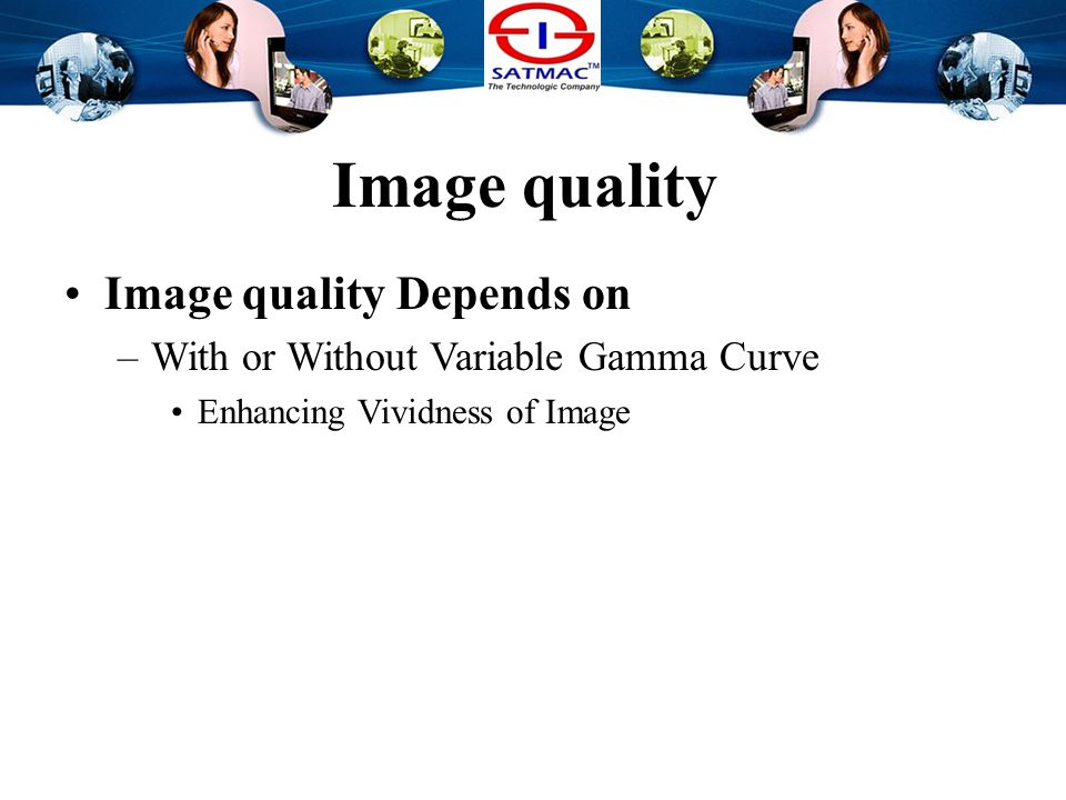 Image quality Image quality Depends on –With or Without Variable Gamma Curve