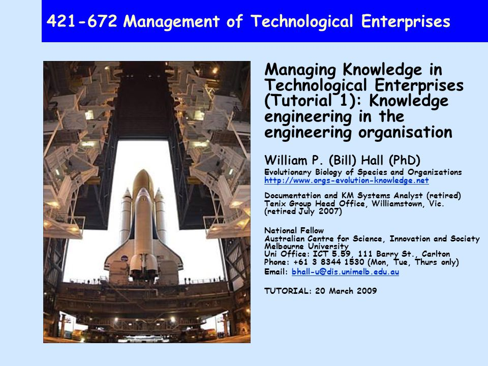 Management of Technological Enterprises Managing Knowledge in Technological Enterprises (Tutorial 1): Knowledge engineering in the engineering organisation William P.