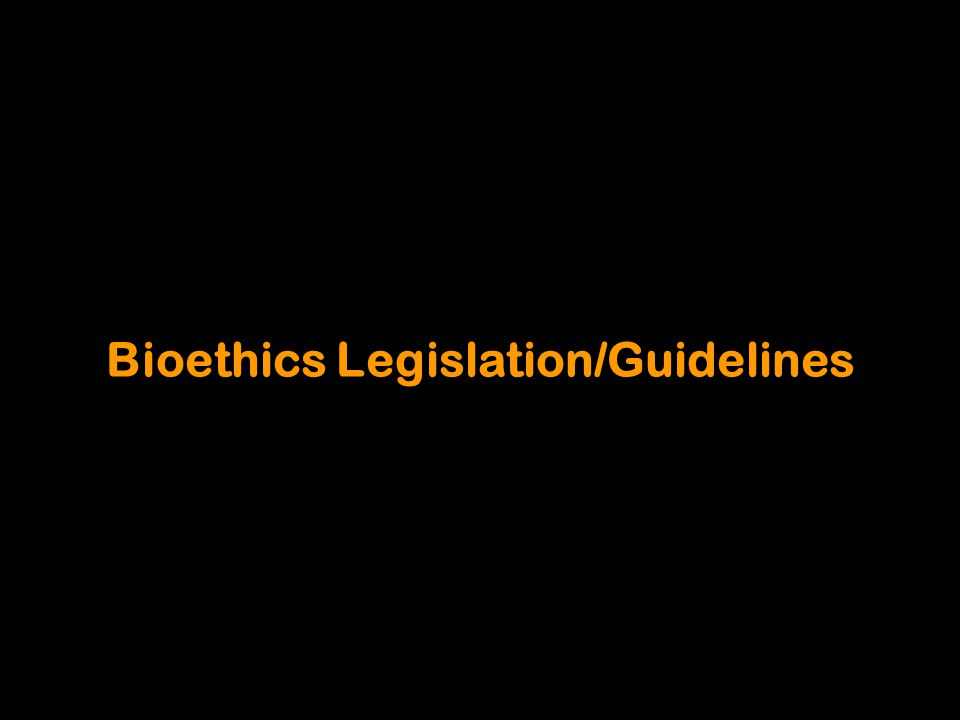 Bioethics Legislation/Guidelines