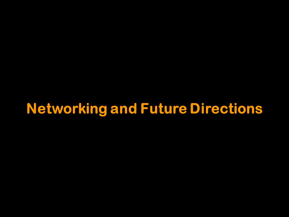 Networking and Future Directions