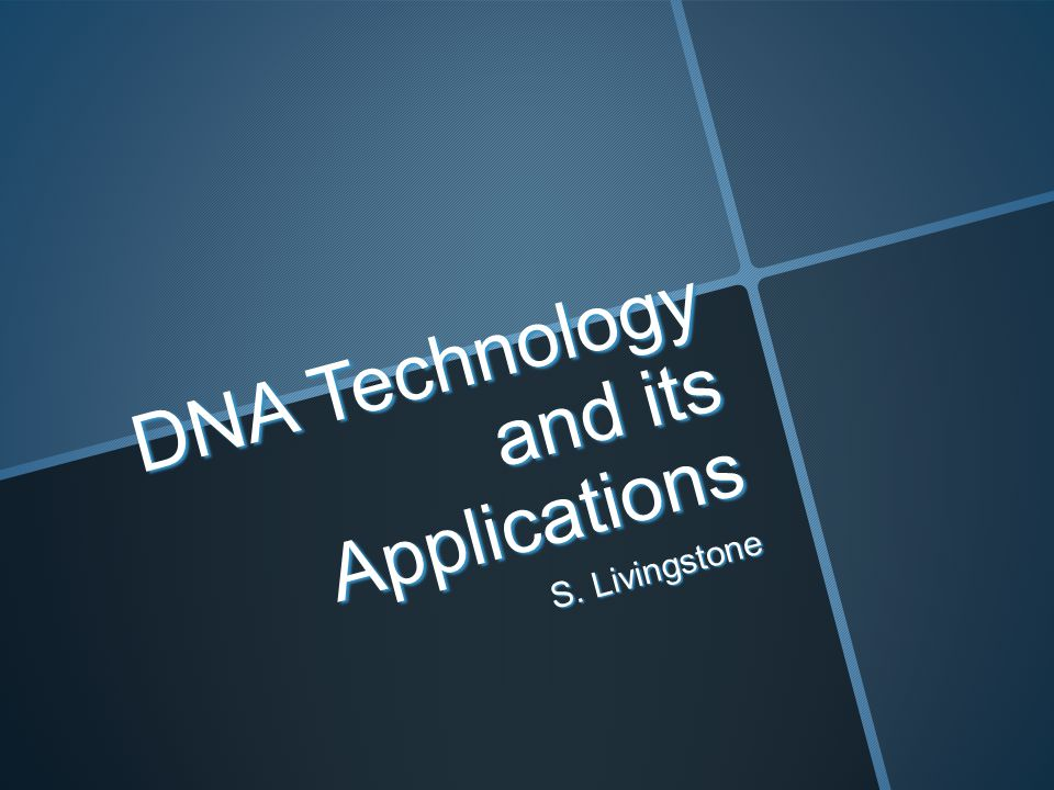 DNA Technology and its Applications S. Livingstone