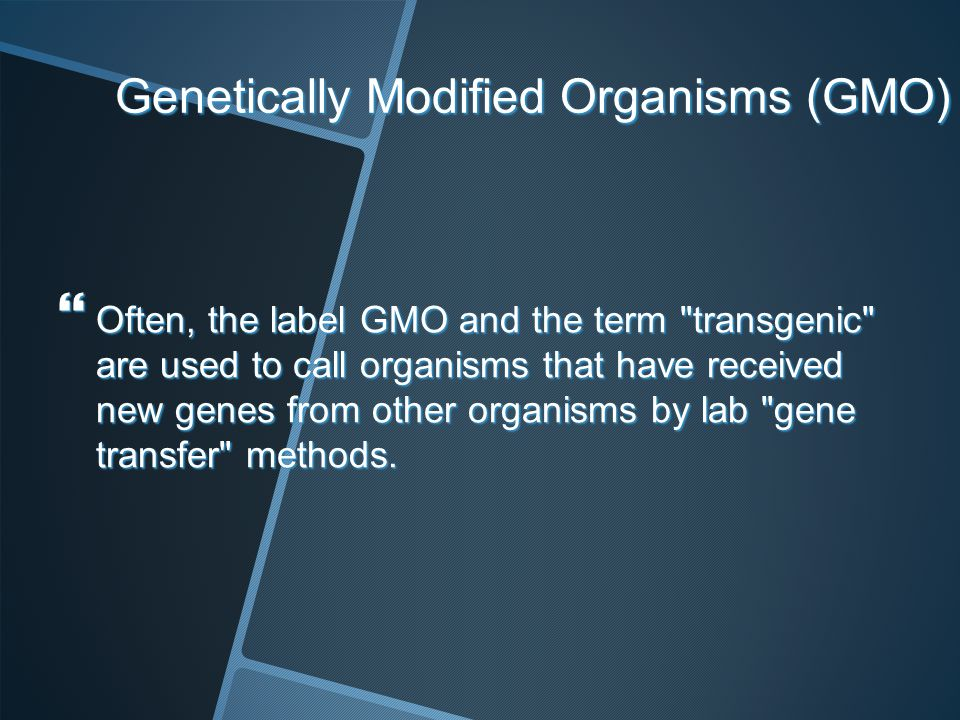 Genetically Modified Organisms (GMO) Often, the label GMO and the term