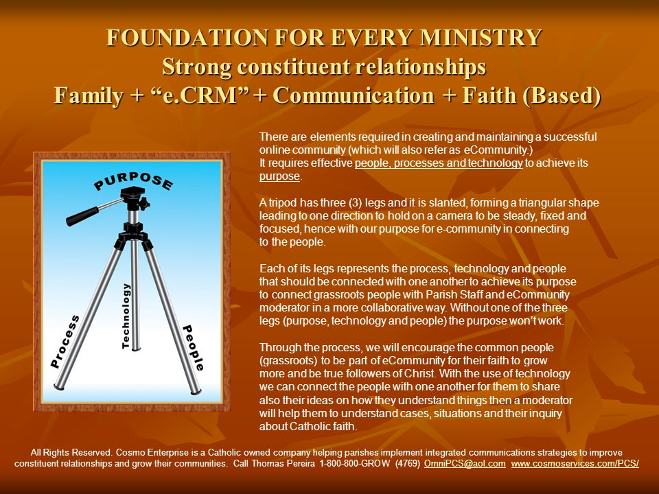 FOUNDATION FOR EVERY MINISTRY Strong constituent relationships Family + e.CRM + Communication + Faith (Based) There are elements required in creating and maintaining a successful online community (which will also refer as eCommunity.) It requires effective people, processes and technology to achieve its purpose.