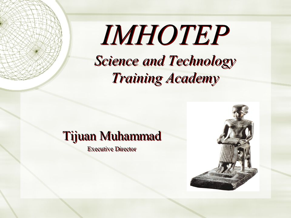 IMHOTEP Science and Technology Training Academy Tijuan Muhammad Executive Director Tijuan Muhammad Executive Director