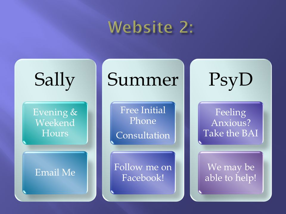Sally Evening & Weekend Hours Email Me Summer Free Initial Phone Consultation Follow me on Facebook! PsyD Feeling Anxious? Take the BAI We may be able