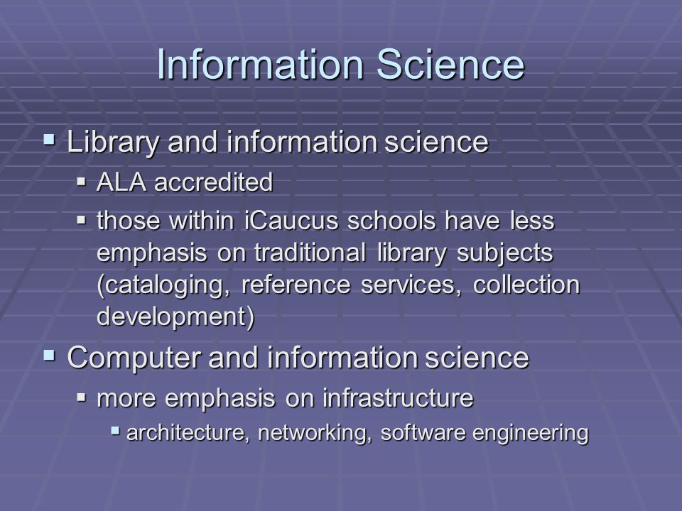 Information Science Library and information science Library and information science ALA accredited ALA accredited those within iCaucus schools have le