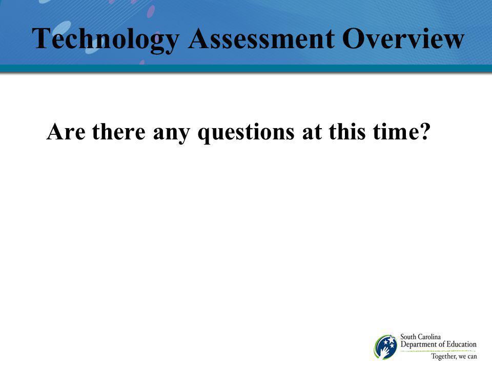 Are there any questions at this time Technology Assessment Overview