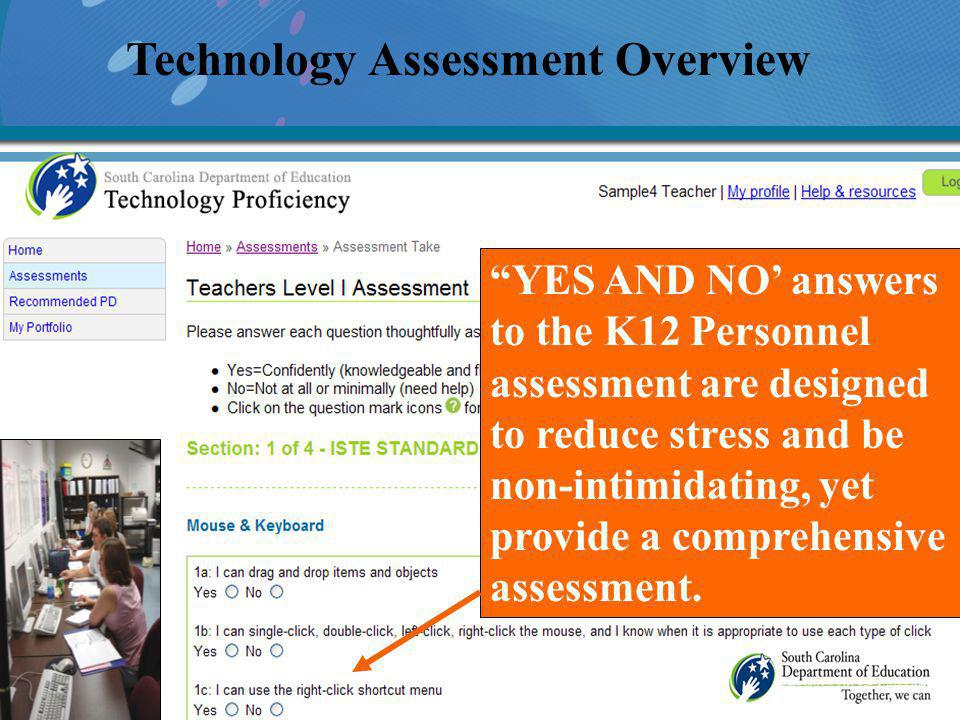 Technology Assessment Overview YES AND NO answers to the K12 Personnel assessment are designed to reduce stress and be non-intimidating, yet provide a comprehensive assessment.