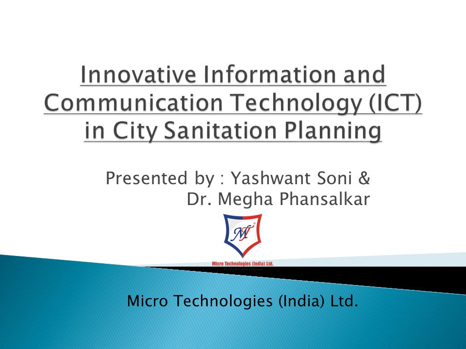 Presented by : Yashwant Soni & Dr. Megha Phansalkar Micro Technologies (India) Ltd.