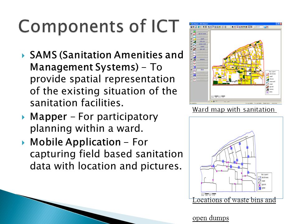SAMS (Sanitation Amenities and Management Systems) - To provide spatial representation of the existing situation of the sanitation facilities.