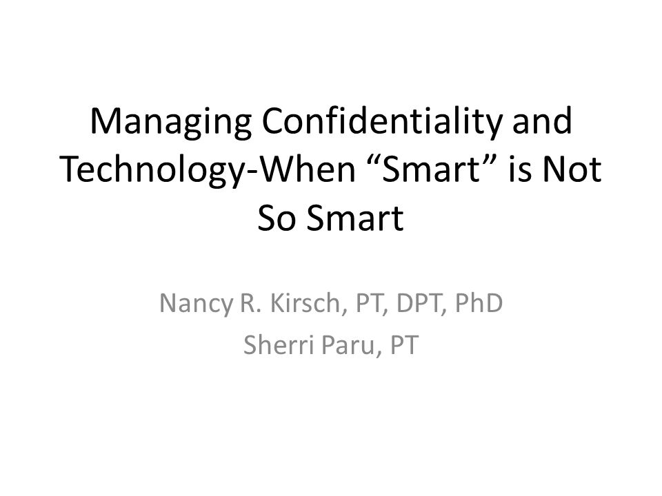 Managing Confidentiality and Technology-When Smart is Not So Smart Nancy R.