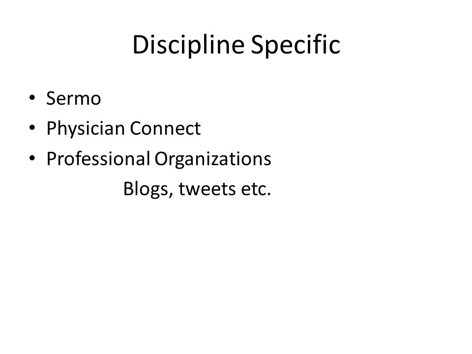Discipline Specific Sermo Physician Connect Professional Organizations Blogs, tweets etc.