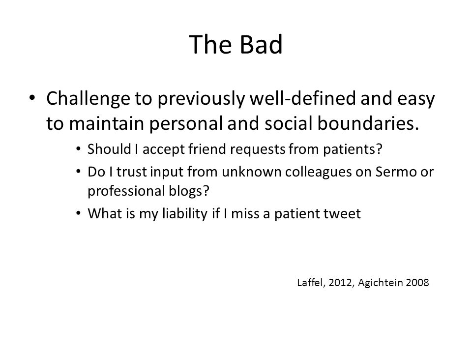 The Bad Challenge to previously well-defined and easy to maintain personal and social boundaries.