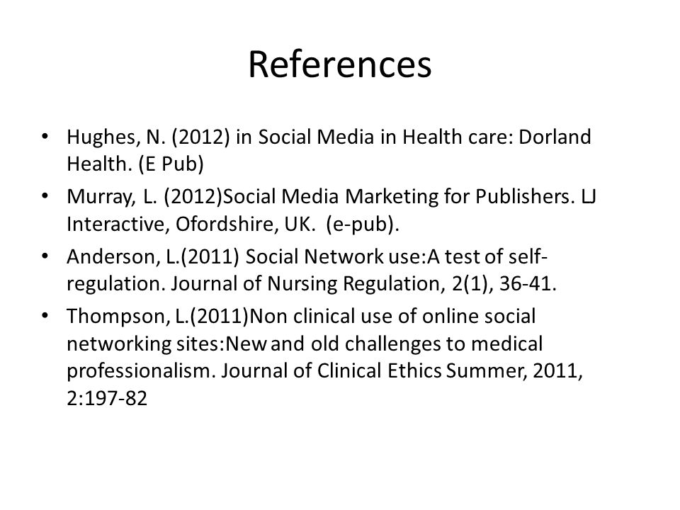 References Hughes, N. (2012) in Social Media in Health care: Dorland Health.