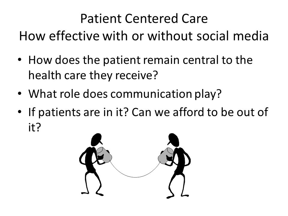 Patient Centered Care How effective with or without social media How does the patient remain central to the health care they receive.