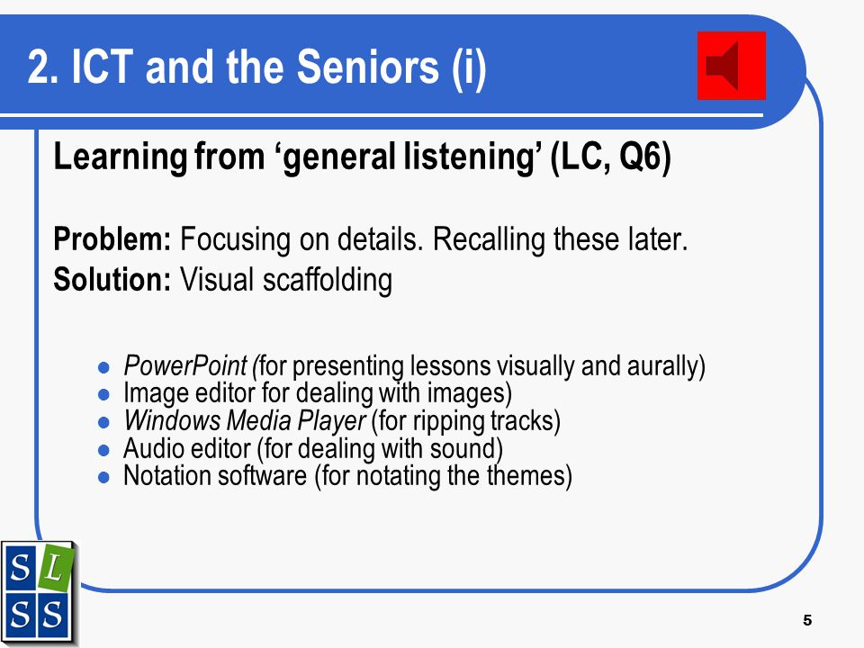 5 2. ICT and the Seniors (i) Learning from general listening (LC, Q6) Problem: Focusing on details.
