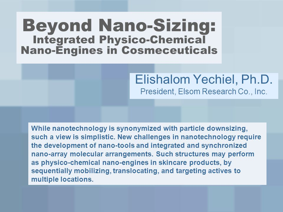Beyond Nano-Sizing: Integrated Physico-Chemical Nano-Engines in Cosmeceuticals Elishalom Yechiel, Ph.D.