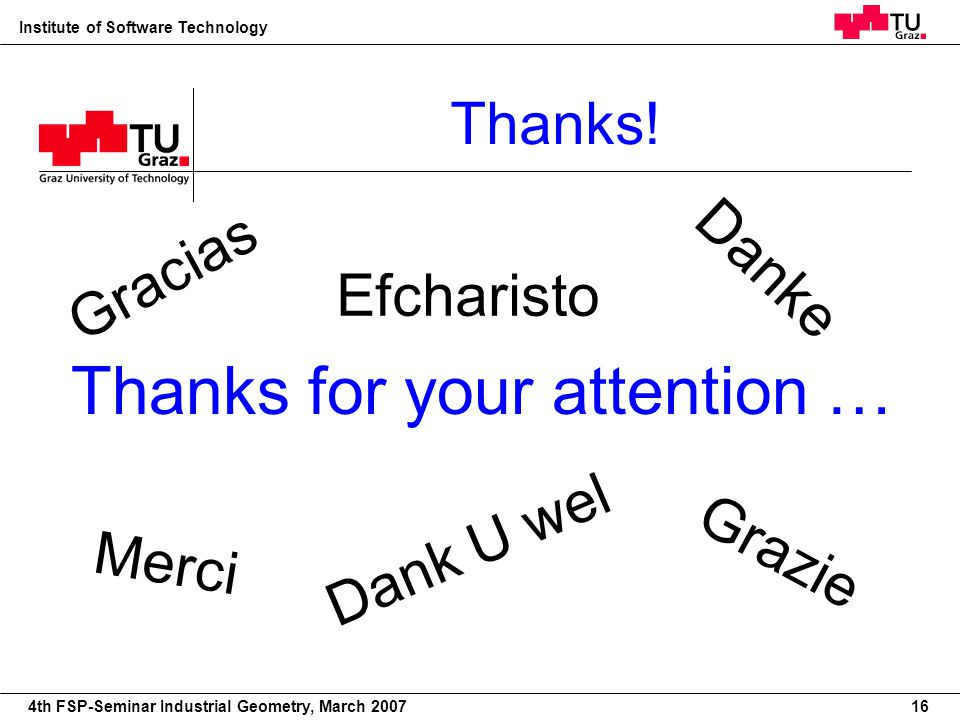 22nd European Workshop on Computational Geometry Institute of Software Technology 4th FSP-Seminar Industrial Geometry, March 2007 Thanks.