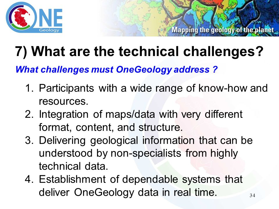 34 7) What are the technical challenges. What challenges must OneGeology address .