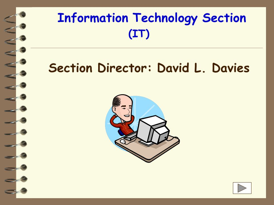 Information Technology Section (IT) Section Director: David L. Davies