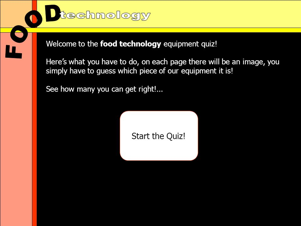 Welcome to the food technology equipment quiz.