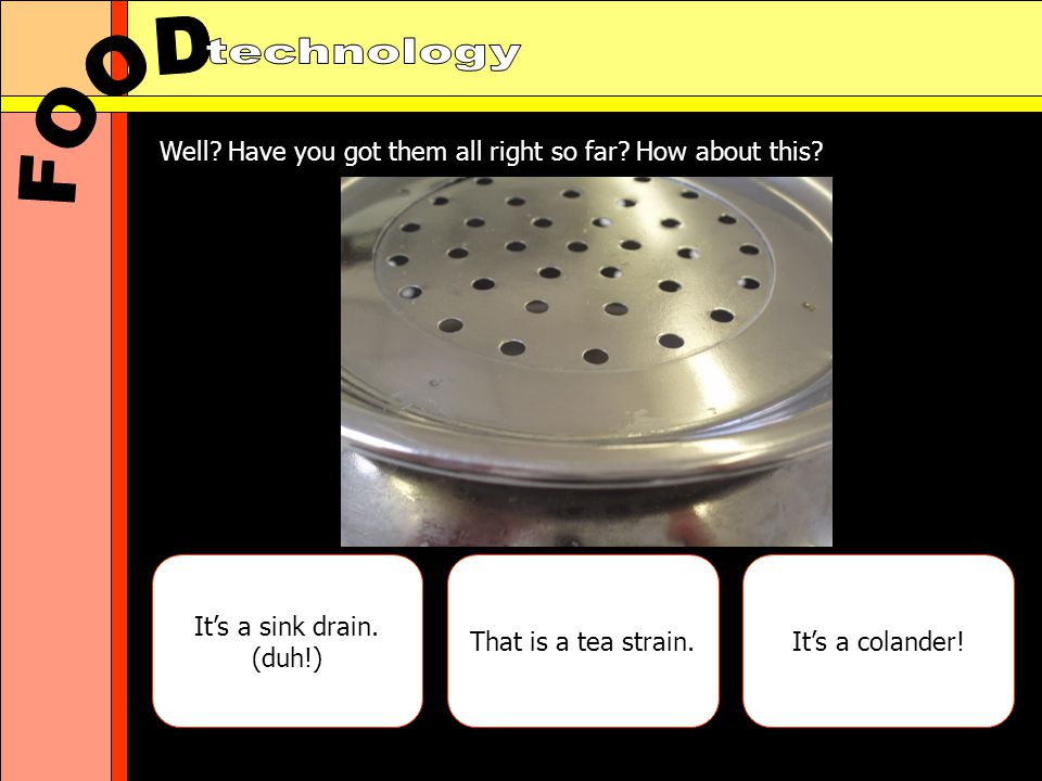 Its a sink drain. (duh!) That is a tea strain.Its a colander!
