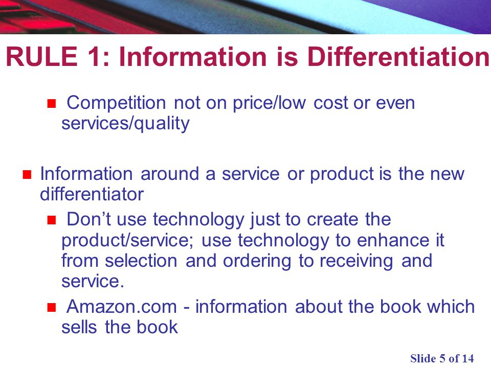 Slide 6 of 14 RULE 2: Evolving integrated expectations No one technology is the solution It is integrated Supply chains – physical, information and financial Distribution channels Etc.