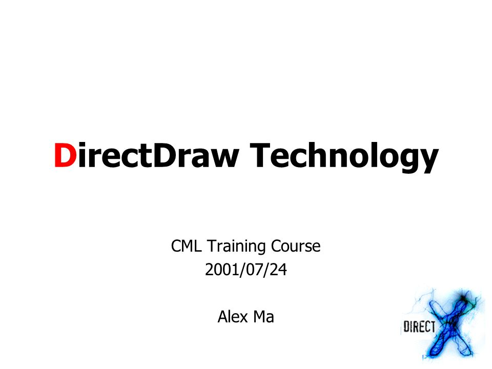 Outline DirectDraw Introduction DirectDraw Functionality –Setup –Surface –Rendering –Blitting –Flipping –Overlay