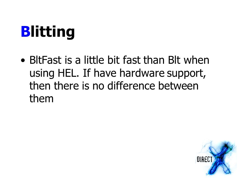 Blitting BltFast is a little bit fast than Blt when using HEL.