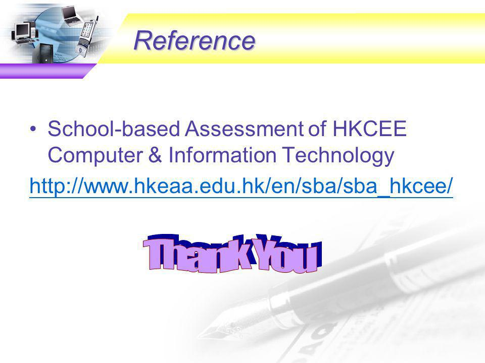 Reference School-based Assessment of HKCEE Computer & Information Technology http://www.hkeaa.edu.hk/en/sba/sba_hkcee/