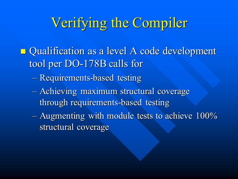 Verifying the Compiler Qualification as a level A code development tool per DO-178B calls for Qualification as a level A code development tool per DO-