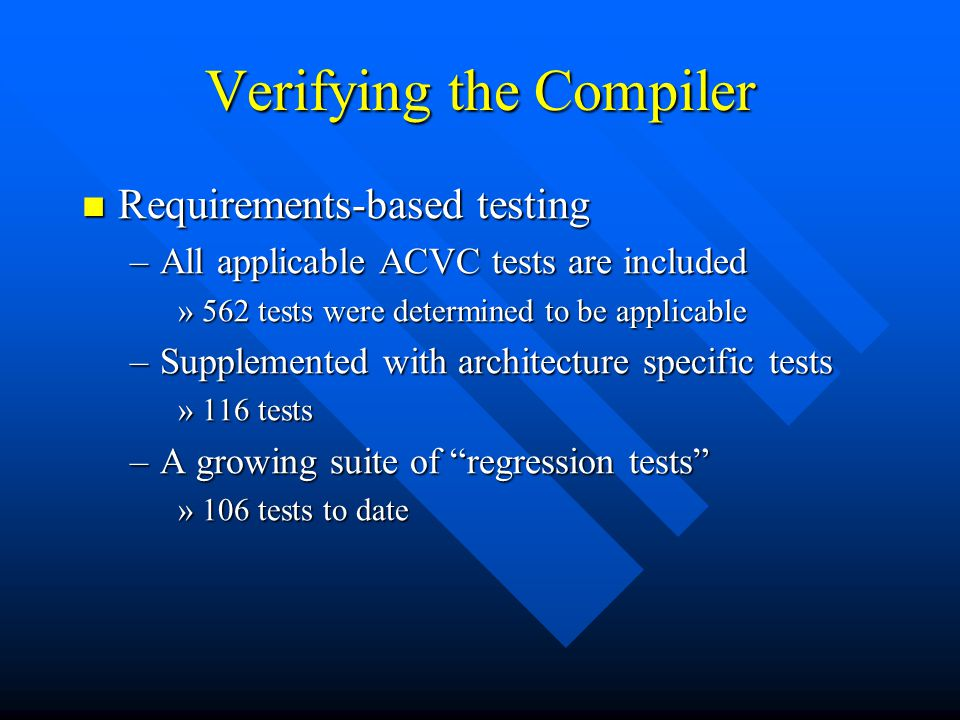 Verifying the Compiler Requirements-based testing Requirements-based testing –All applicable ACVC tests are included »562 tests were determined to be