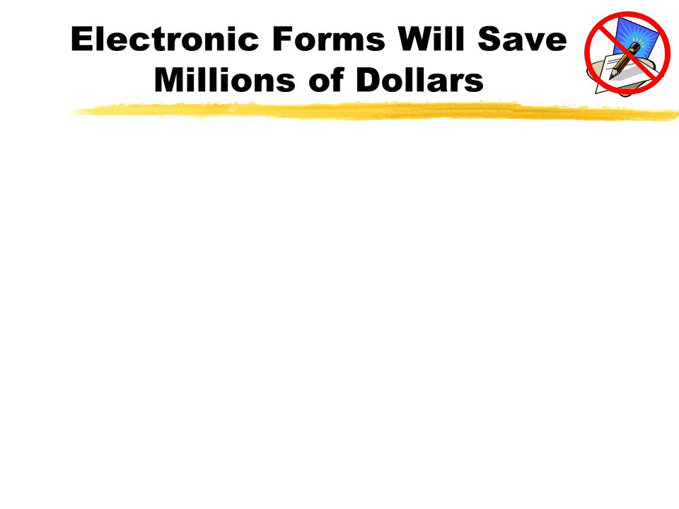 Electronic Forms Will Save Millions of Dollars