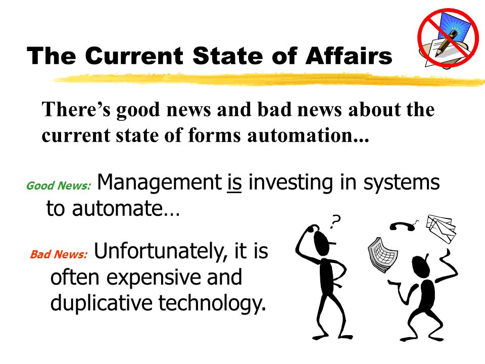 The Current State of Affairs Theres good news and bad news about the current state of forms automation...