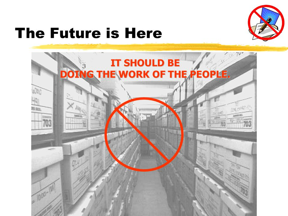 The Future is Here IT SHOULD BE DOING THE WORK OF THE PEOPLE.