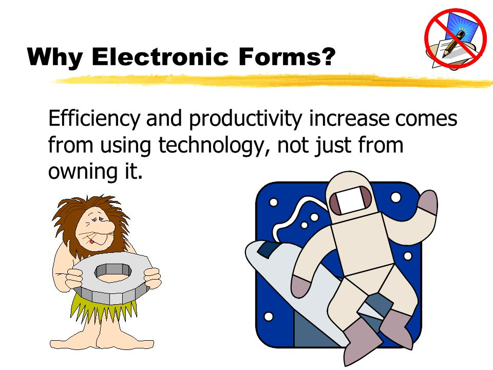 Efficiency and productivity increase comes from using technology, not just from owning it.