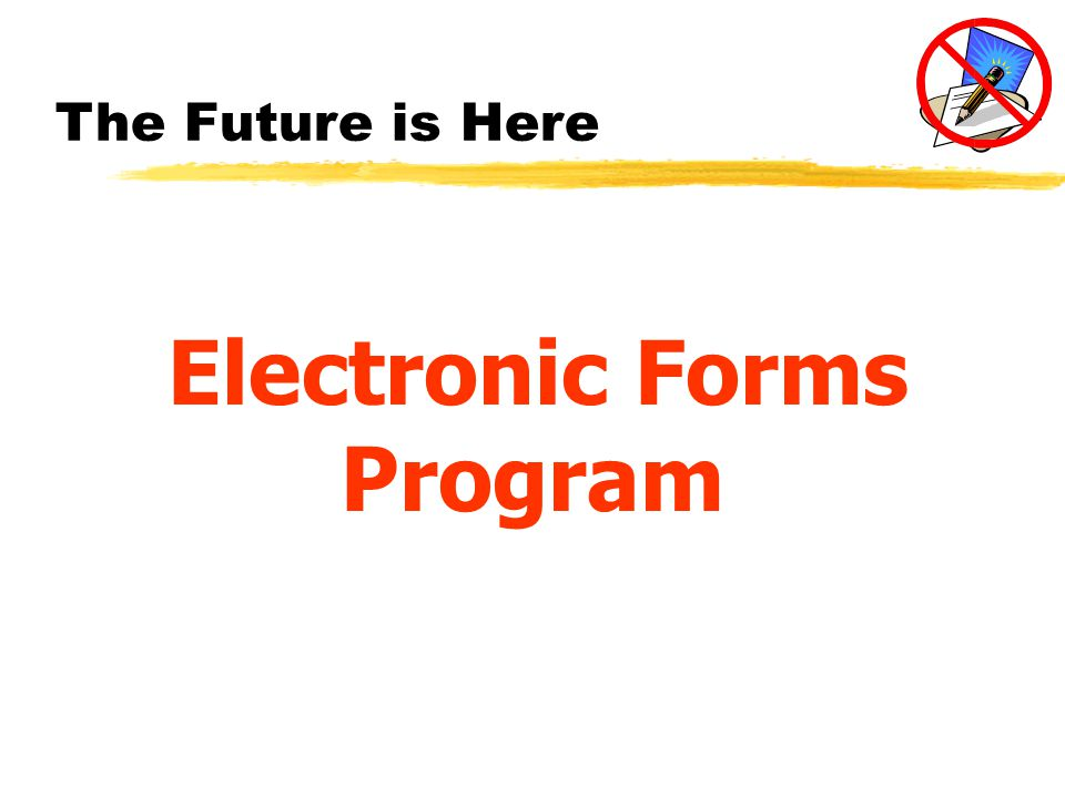 The Current State of Affairs 8More than 4 million forms are printed each year 8 It costs more than $1 million per year to print forms