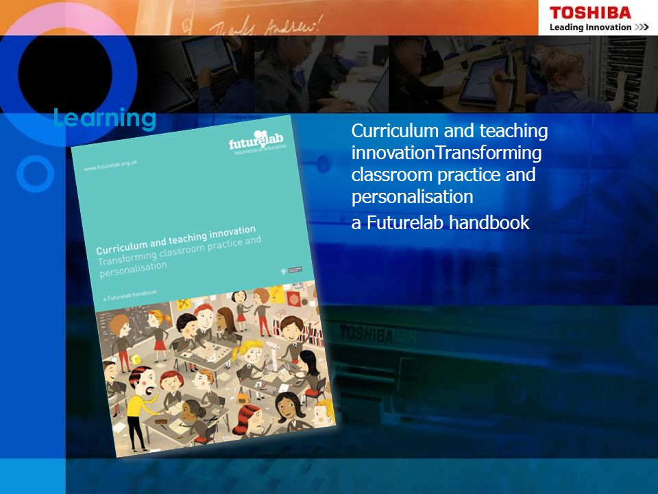 Learning Curriculum and teaching innovationTransforming classroom practice and personalisation a Futurelab handbook