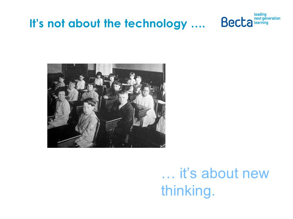 Its not about the technology …. … its about new thinking.