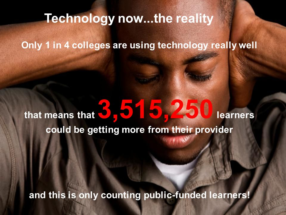 Only 1 in 4 colleges are using technology really well that means that 3,515,250 learners could be getting more from their provider and this is only counting public-funded learners.