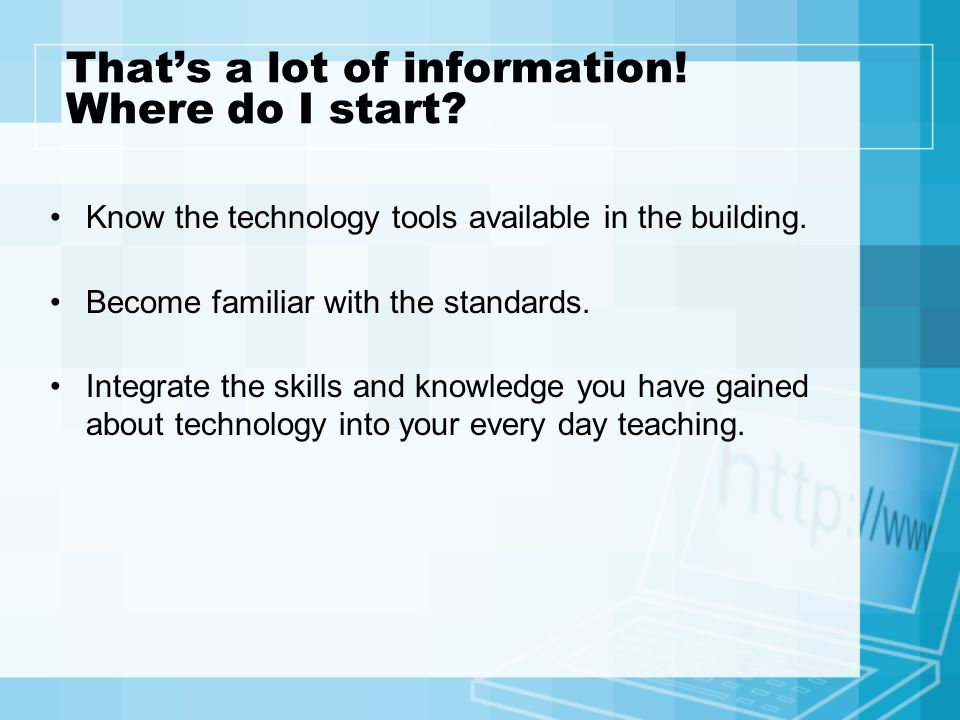 Thats a lot of information. Where do I start. Know the technology tools available in the building.